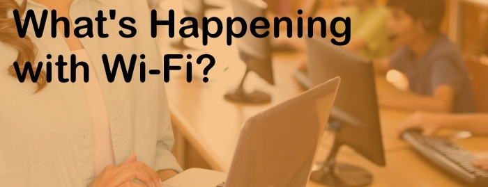 What's Happening with Wi-Fi?